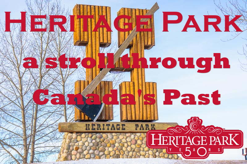 Heritage Park Calgary - A Stroll Through Canada's Past